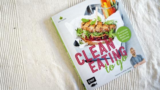 Clean Eating to Go, das Kochbuch für einen gesunden Lebensstil.